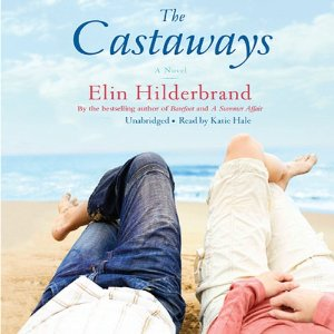 The Castaways: A Novel (Unabridged) by Elin Hilderbrand