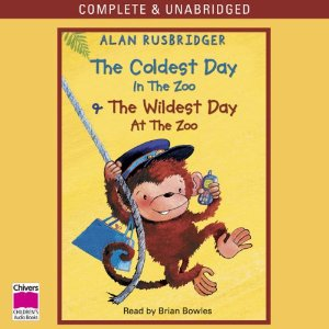 The Coldest Day in the Zoo & The Wildest Day at the Zoo (Unabridged) by Alan Rusbridger