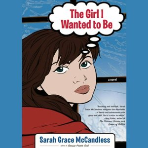 The Girl I Wanted to Be (Unabridged) by Sarah Grace McCandless