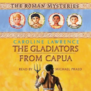 The Gladiators from Capua: Roman Mysteries, Book 8 by Caroline Lawrence