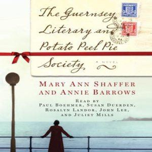 The Guernsey Literary and Potato Peel Pie Society (Unabridged) by Mary Ann Shaffer, Annie Barrows