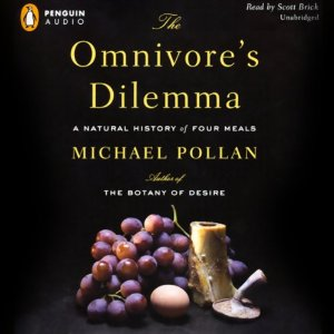 The Omnivore's Dilemma: A Natural History of Four Meals (Unabridged) by Michael Pollan