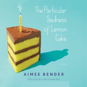 The Particular Sadness of Lemon Cake (Unabridged) by Aimee Bender