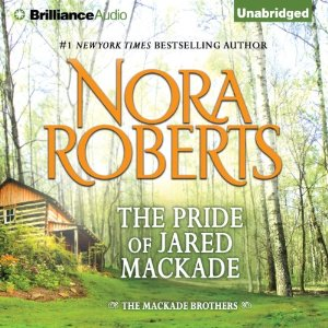 The Pride of Jared MacKade: The MacKade Brothers, Book 2 by Nora Roberts