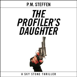 The Profiler's Daughter: Sky Stone, Book 1 by P. M. Steffen