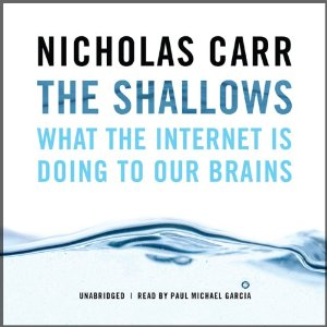 The Shallows: What the Internet Is Doing to Our Brains (Unabridged) by Nicholas Carr