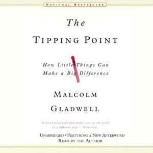 The Tipping Point: How Little Things Can Make a Big Difference (Unabridged) by Malcolm Gladwell