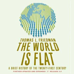 The World Is Flat: Further Updated and Expanded (Unabridged) by Thomas L. Friedman