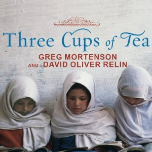 Three Cups of Tea: One Man's Mission to Fight Terrorism and Build Nations (Unabridged) by Greg Mortenson and David Oliver Relin