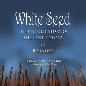 White Seed: The Untold Story of the Lost Colony of Roanoke by Paul Clayton