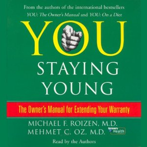 You: Staying Young: The Owner's Manual for Extending Your Warranty by Michael F. Roizen, M.D. and Mehmet C. Oz, M.D.